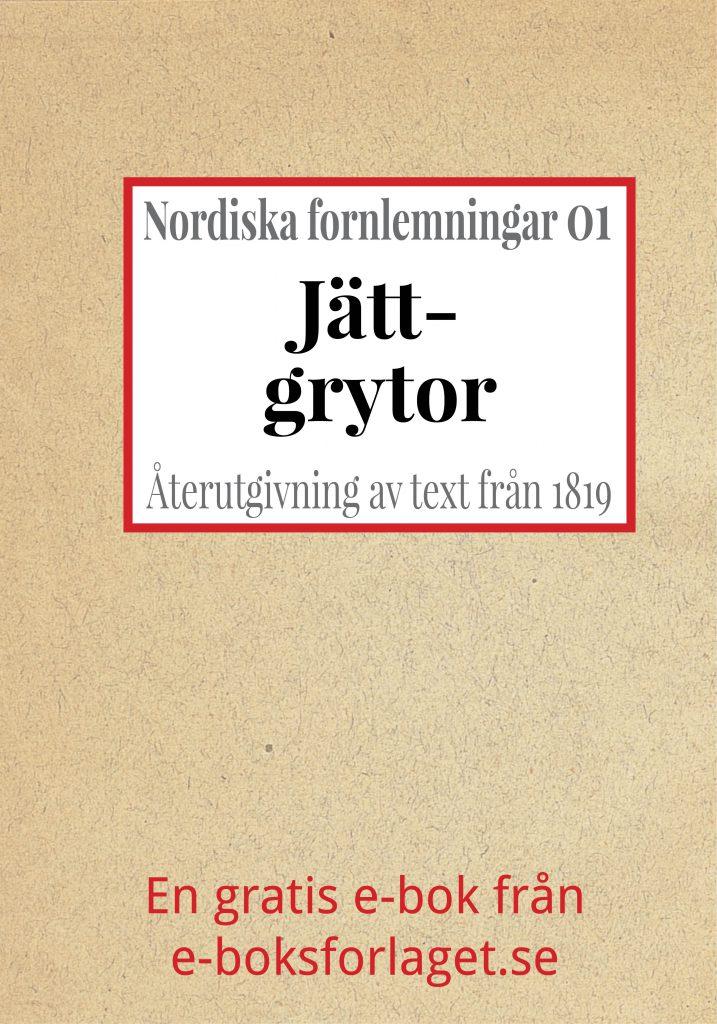 Book Cover: Nordiska fornlemningar 1 – I. Jättgrytor