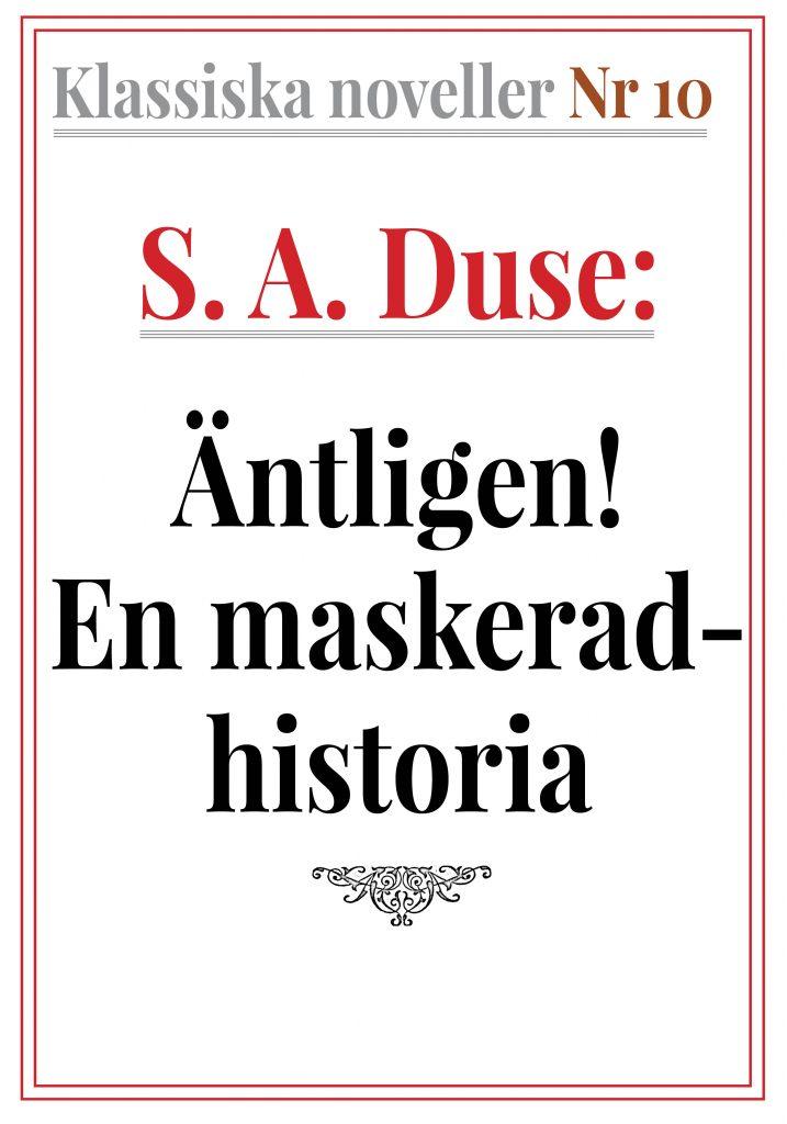 Klassiska noveller 10. S. A. Duse – Äntligen! En maskeradhistoria. Återutgivning av text från 1926