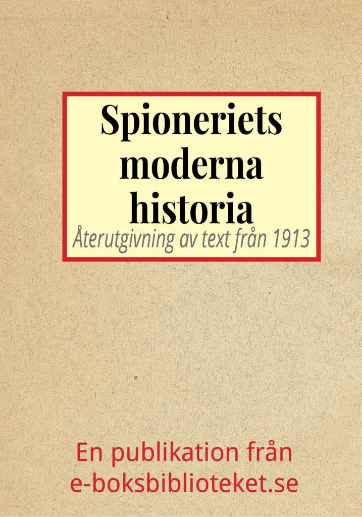 Det moderna spioneriets historia. Återutgivning av text från 1913
